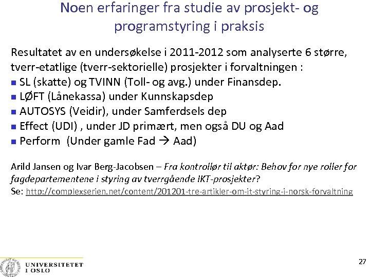 Noen erfaringer fra studie av prosjekt- og programstyring i praksis Resultatet av en undersøkelse