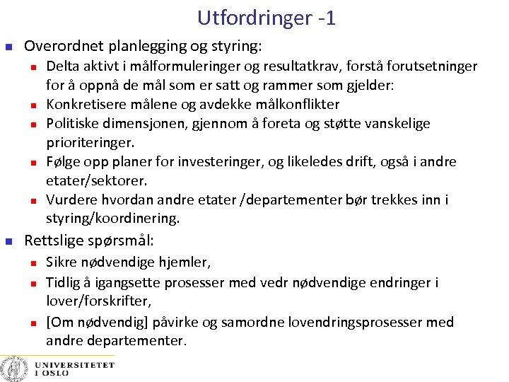 Utfordringer -1 Overordnet planlegging og styring: Delta aktivt i målformuleringer og resultatkrav, forstå forutsetninger