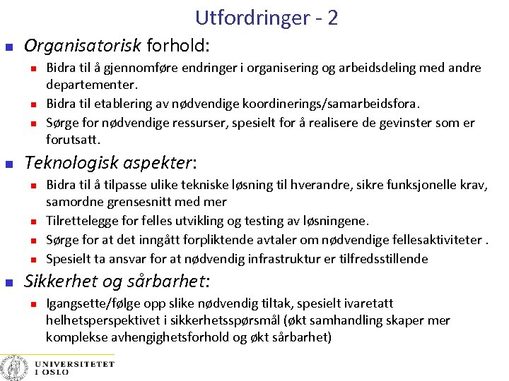 Utfordringer - 2 Organisatorisk forhold: Teknologisk aspekter: Bidra til å gjennomføre endringer i organisering