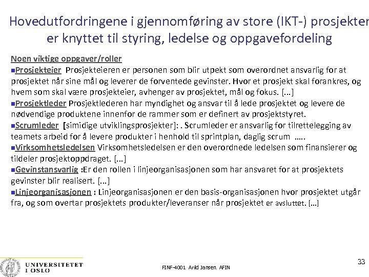 Hovedutfordringene i gjennomføring av store (IKT-) prosjekter er knyttet til styring, ledelse og oppgavefordeling