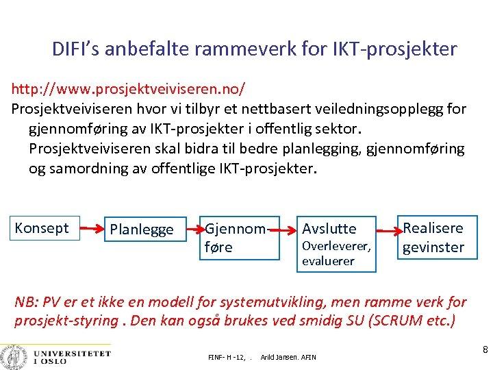 DIFI's anbefalte rammeverk for IKT-prosjekter http: //www. prosjektveiviseren. no/ Prosjektveiviseren hvor vi tilbyr et