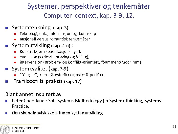 Systemer, perspektiver og tenkemåter Computer context, kap. 3 -9, 12. Systemtenkning (kap. 3) Systemutvikling