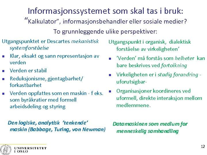 """Informasjonssystemet som skal tas i bruk: """"Kalkulator"""", informasjonsbehandler eller sosiale medier? To grunnleggende ulike"""