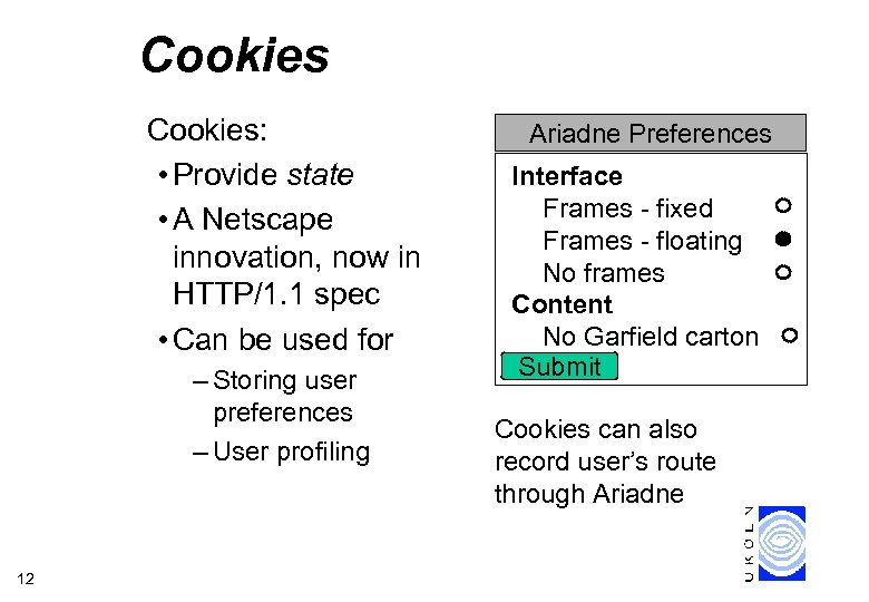 Cookies: • Provide state • A Netscape innovation, now in HTTP/1. 1 spec •