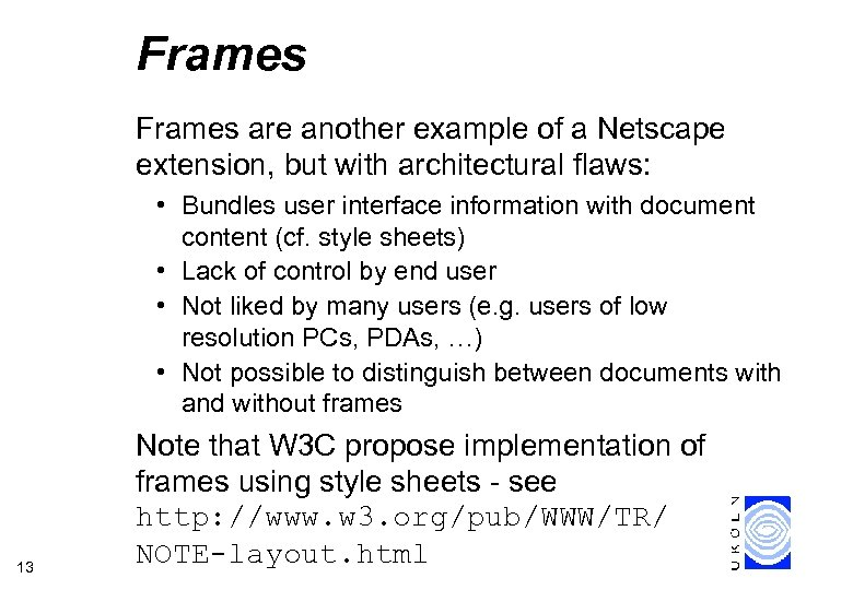 Frames are another example of a Netscape extension, but with architectural flaws: • Bundles