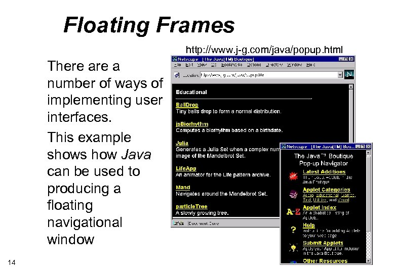 Floating Frames http: //www. j-g. com/java/popup. html There a number of ways of implementing