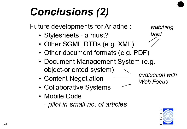 Conclusions (2) Future developments for Ariadne : watching brief • Stylesheets - a must?