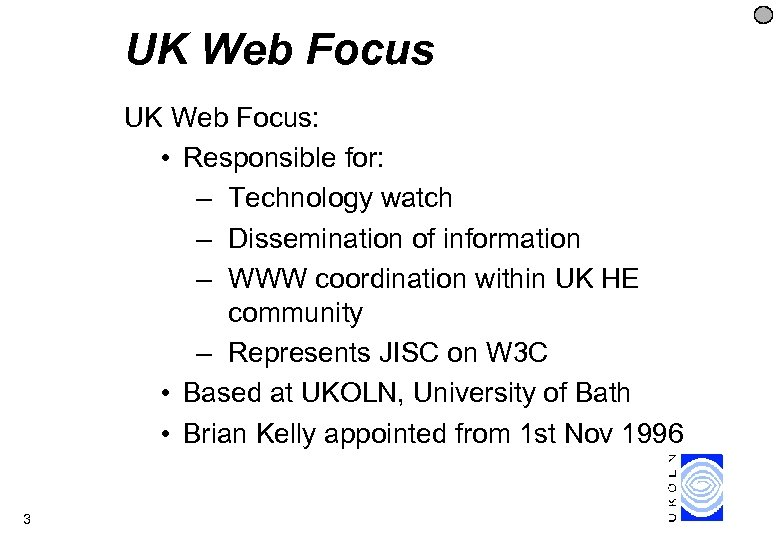 UK Web Focus: • Responsible for: – Technology watch – Dissemination of information –