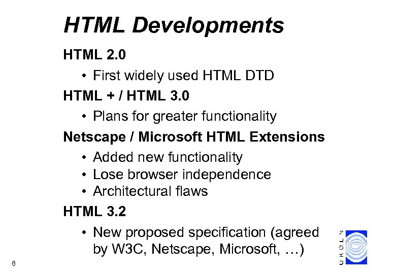 HTML Developments HTML 2. 0 • First widely used HTML DTD HTML + /