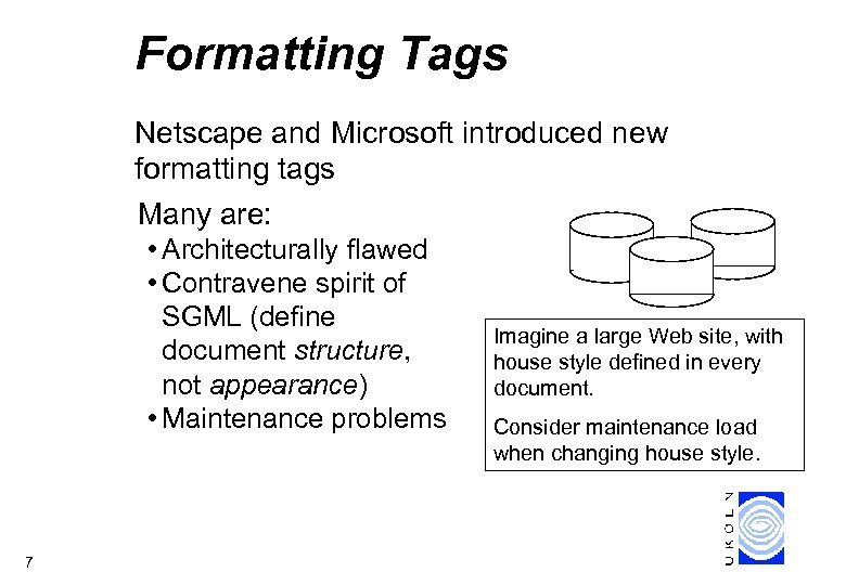 Formatting Tags Netscape and Microsoft introduced new formatting tags Many are: • Architecturally flawed
