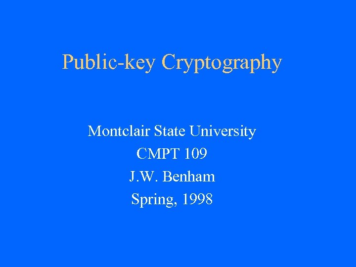 Public-key Cryptography Montclair State University CMPT 109 J. W. Benham Spring, 1998