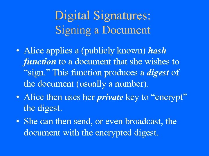 Digital Signatures: Signing a Document • Alice applies a (publicly known) hash function to