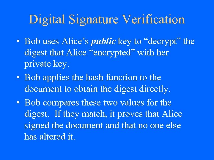 "Digital Signature Verification • Bob uses Alice's public key to ""decrypt"" the digest that"