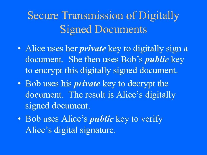 Secure Transmission of Digitally Signed Documents • Alice uses her private key to digitally