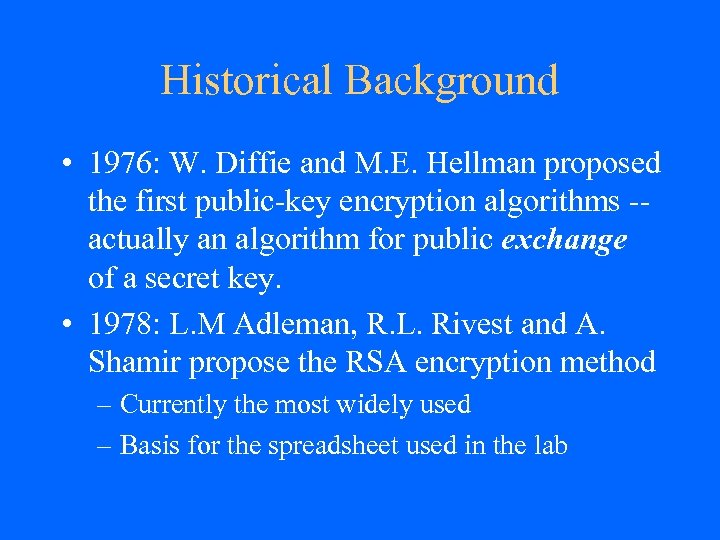 Historical Background • 1976: W. Diffie and M. E. Hellman proposed the first public-key
