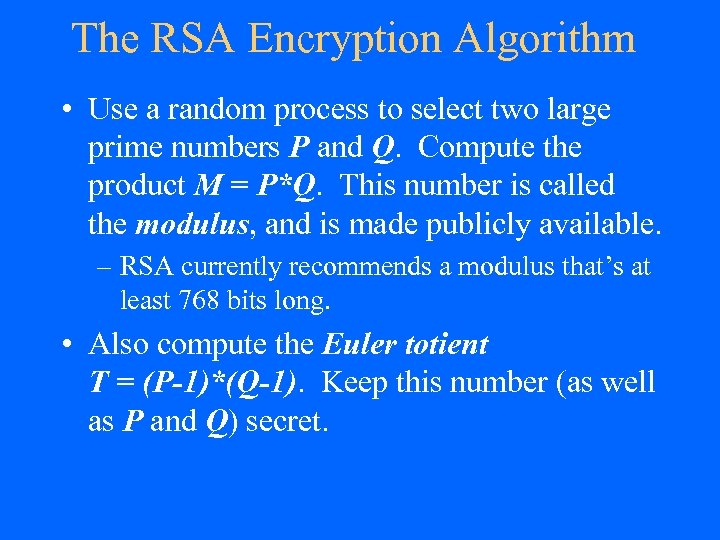 The RSA Encryption Algorithm • Use a random process to select two large prime