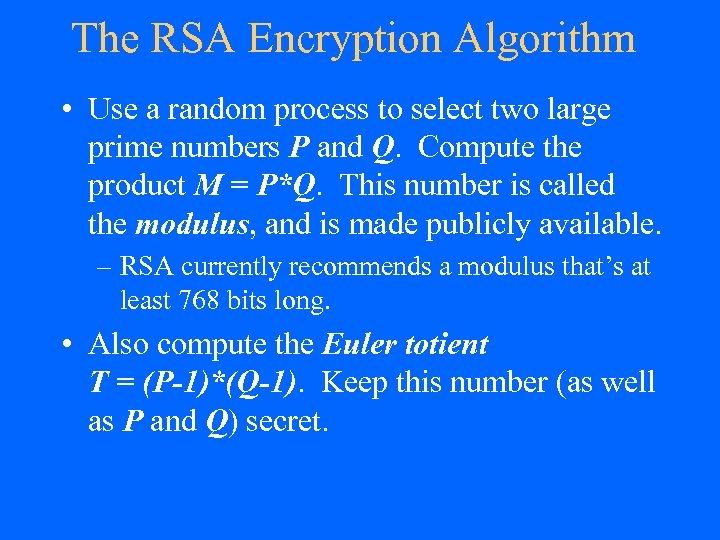 The RSA Encryption Algorithm • Use a random process to select two large prime