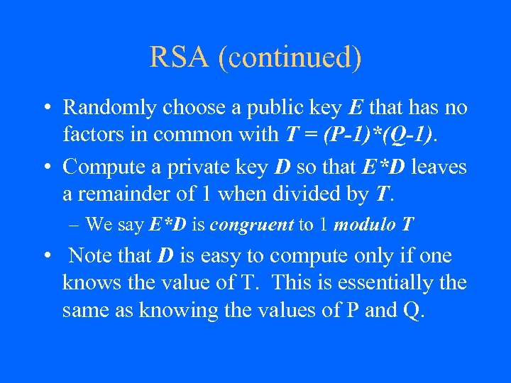 RSA (continued) • Randomly choose a public key E that has no factors in