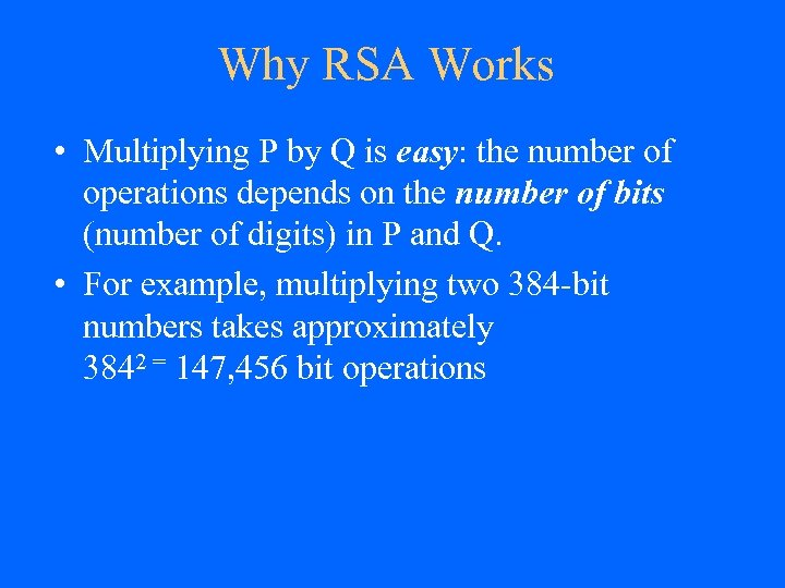 Why RSA Works • Multiplying P by Q is easy: the number of operations