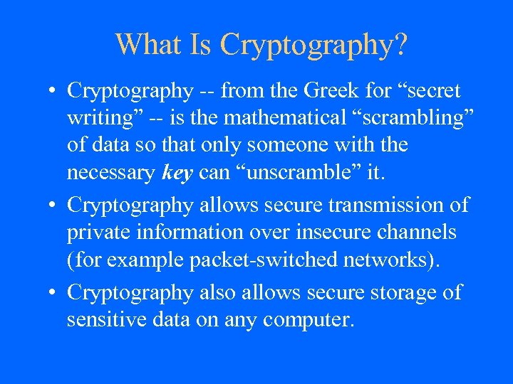 "What Is Cryptography? • Cryptography -- from the Greek for ""secret writing"" -- is"