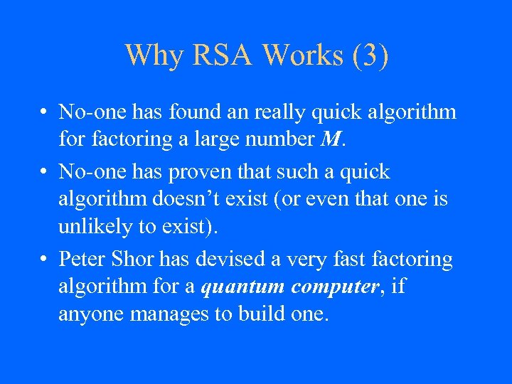 Why RSA Works (3) • No-one has found an really quick algorithm for factoring