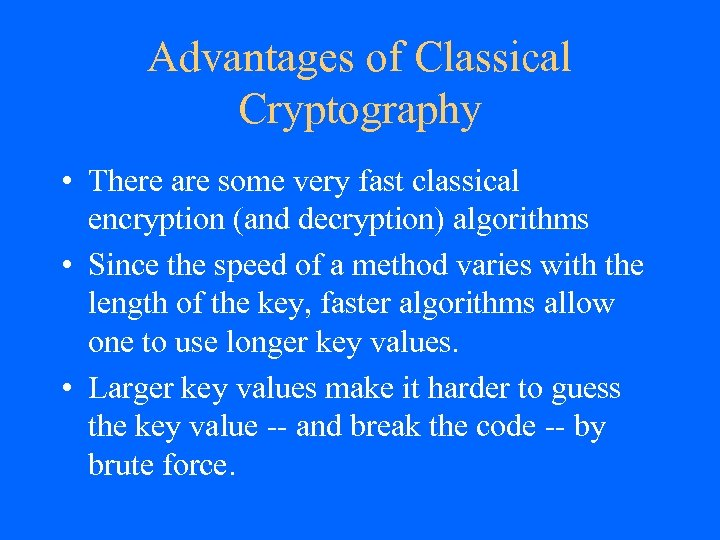Advantages of Classical Cryptography • There are some very fast classical encryption (and decryption)