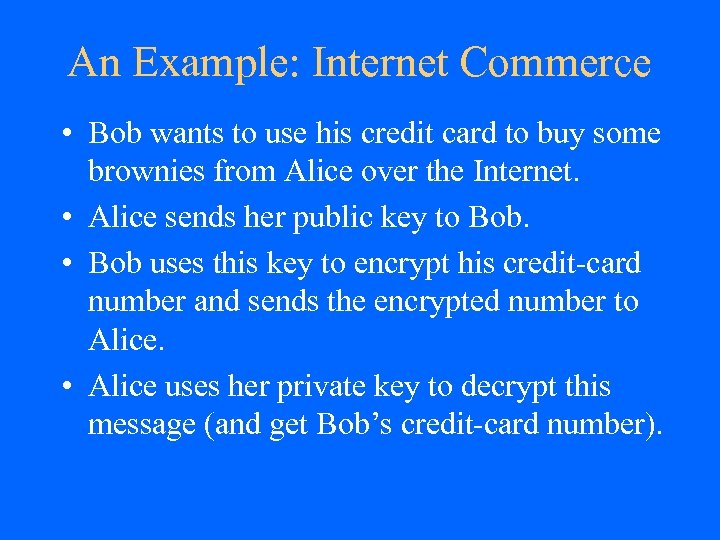 An Example: Internet Commerce • Bob wants to use his credit card to buy
