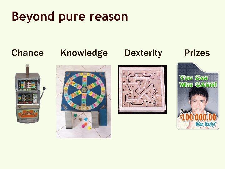 Beyond pure reason Chance Knowledge Dexterity Prizes