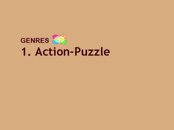 GENRES 1. Action–Puzzle