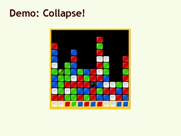 Demo: Collapse!
