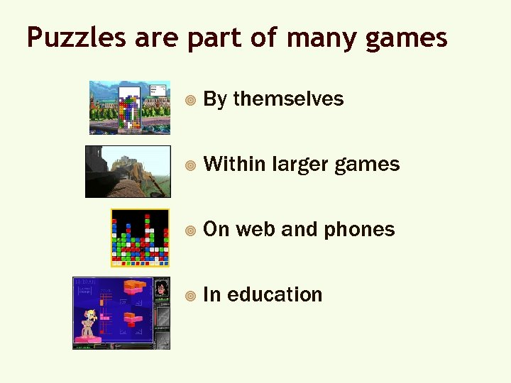 Puzzles are part of many games ¥ By themselves ¥ Within larger games ¥