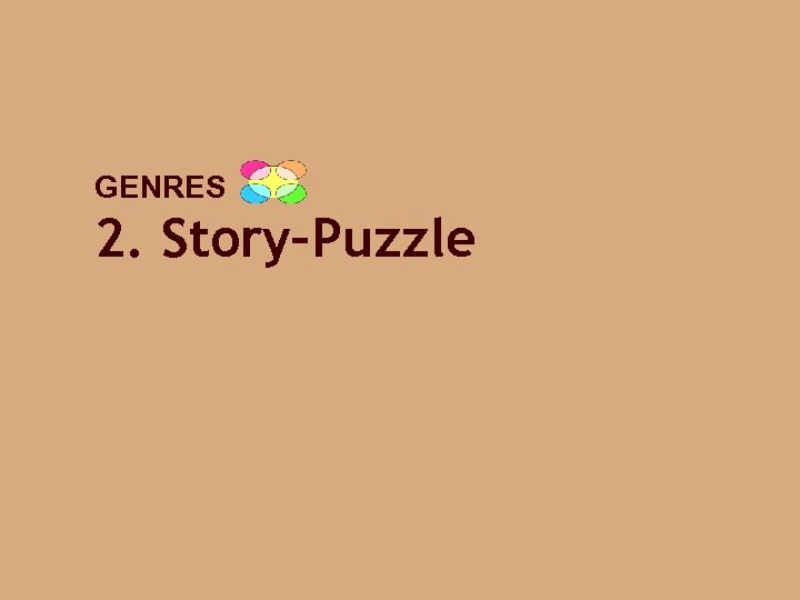 GENRES 2. Story–Puzzle