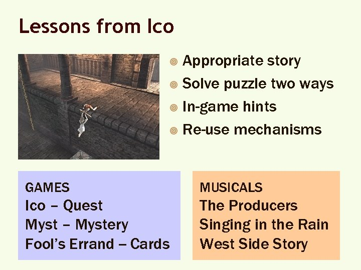 Lessons from Ico Appropriate story ¥ Solve puzzle two ways ¥ In-game hints ¥
