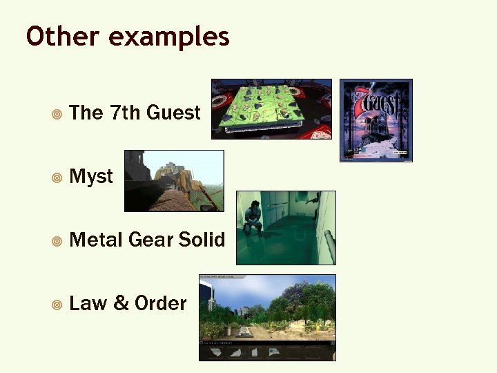 Other examples ¥ The 7 th Guest ¥ Myst ¥ Metal Gear Solid ¥
