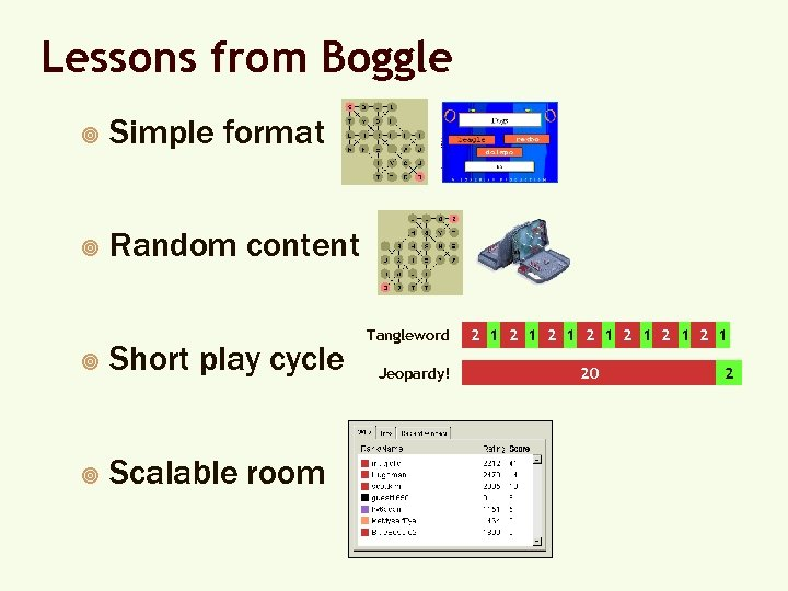 Lessons from Boggle ¥ Simple format ¥ Random content ¥ Short play cycle ¥