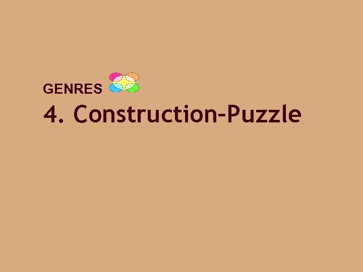 GENRES 4. Construction–Puzzle
