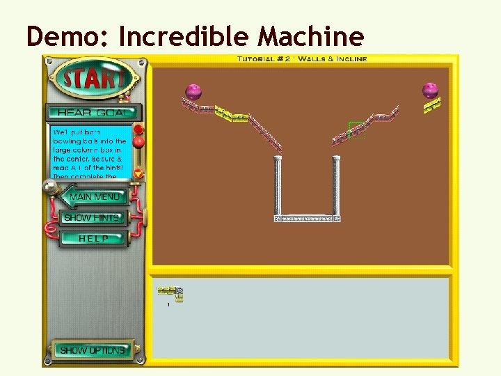Demo: Incredible Machine