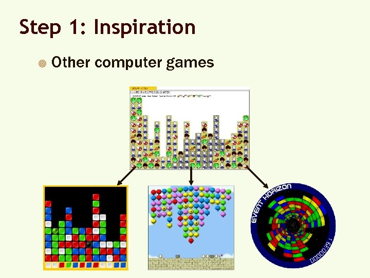 Step 1: Inspiration ¥ Other computer games