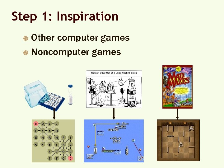 Step 1: Inspiration Other computer games ¥ Noncomputer games ¥