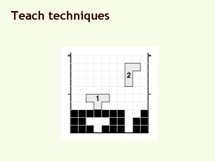 Teach techniques