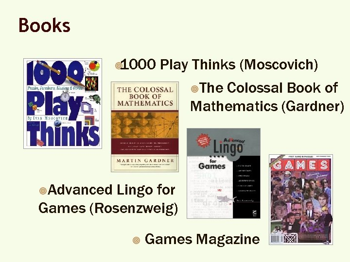 Books ¥ 1000 Play Thinks (Moscovich) ¥The Colossal Book of Mathematics (Gardner) ¥Advanced Lingo