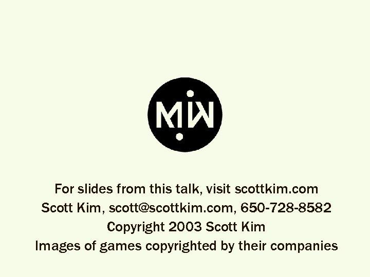 For slides from this talk, visit scottkim. com Scott Kim, scott@scottkim. com, 650 -728