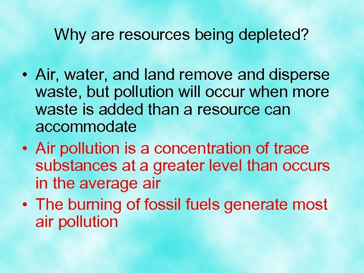 Why are resources being depleted? • Air, water, and land remove and disperse waste,