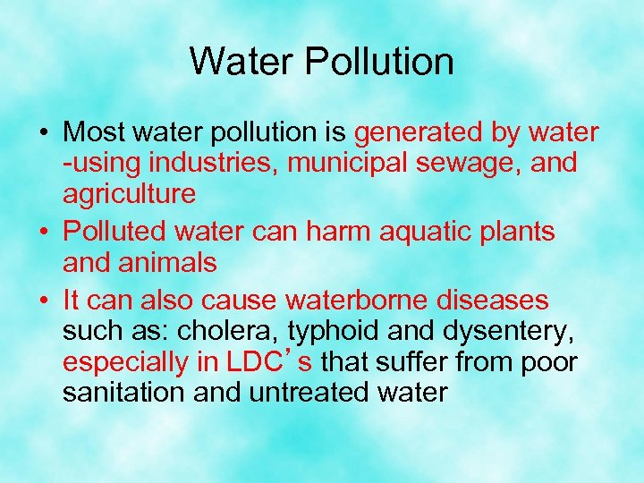 Water Pollution • Most water pollution is generated by water -using industries, municipal sewage,