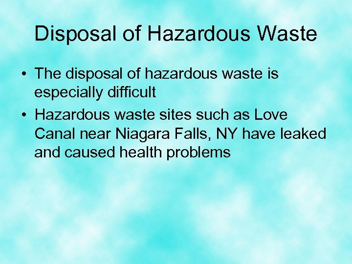Disposal of Hazardous Waste • The disposal of hazardous waste is especially difficult •