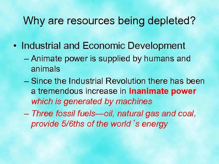 Why are resources being depleted? • Industrial and Economic Development – Animate power is