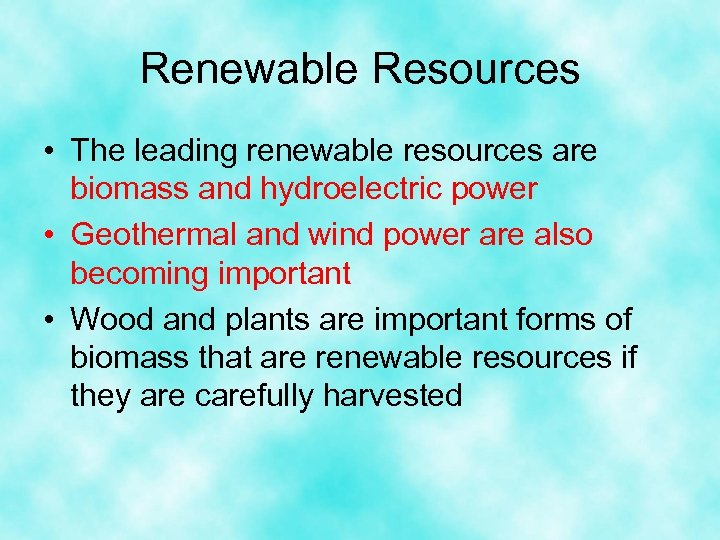 Renewable Resources • The leading renewable resources are biomass and hydroelectric power • Geothermal