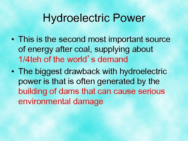 Hydroelectric Power • This is the second most important source of energy after coal,