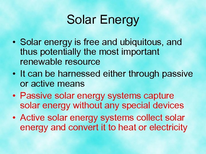 Solar Energy • Solar energy is free and ubiquitous, and thus potentially the most