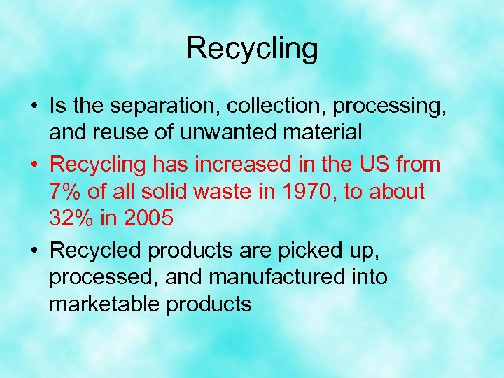 Recycling • Is the separation, collection, processing, and reuse of unwanted material • Recycling